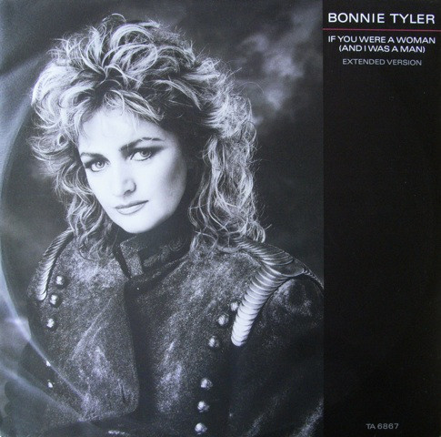 Bonnie Tyler - If You Were A Woman (And I Was A Man)