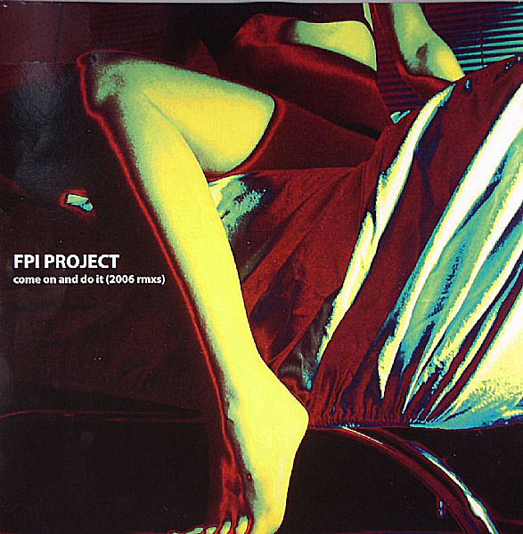FPI Project - Come On And Do It (2006 Remixes)