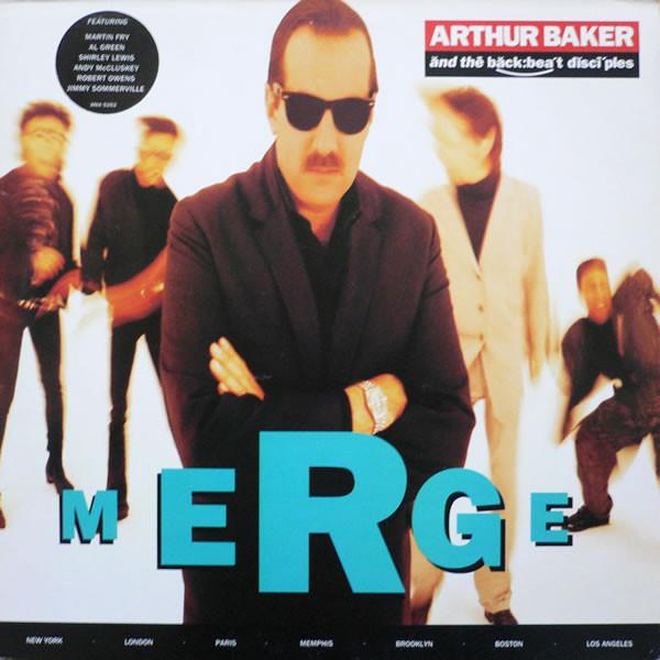 Arthur Baker And The Backbeat Disciples - Merge