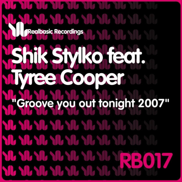 Shik Stylk? - Groove You Out Tonight 2007