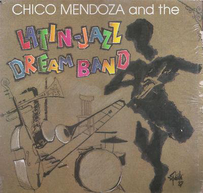 Chico Mendoza And The Latin-Jazz Dream Band - Chico Mendoza And The Latin-Jazz Dream Band