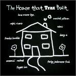 Various - The House That Trax Built