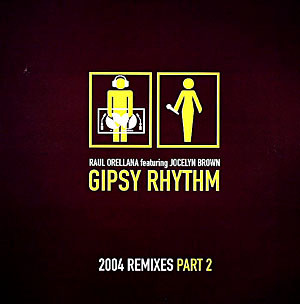 Raul Orellana Featuring Jocelyn Brown - Gipsy Rhythm 2004 (Remixes - Part 2)