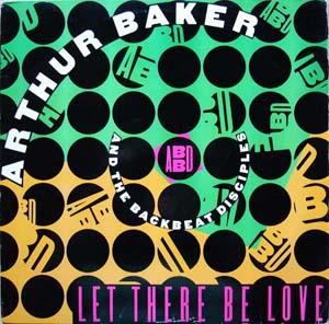 ARTHUR BAKER  & BACKBEAT DESCIPLES - LET THERE BE LOVE