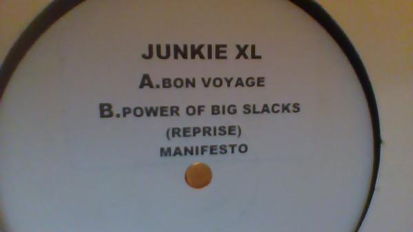 JUNKIE XL - Bon Voyage / Power Of Big Slacks