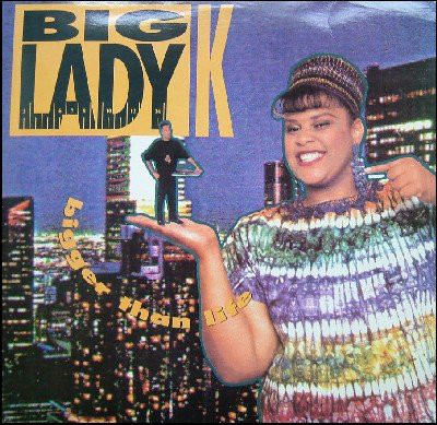 Big Lady K - Bigger Than Life