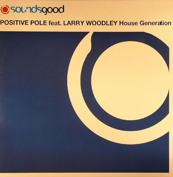 Positive Pole Feat. Larry Woodley - House Generation