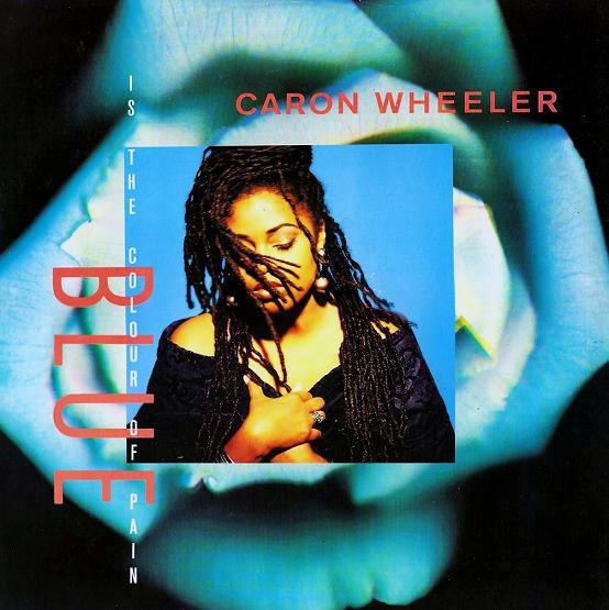 Caron Wheeler - Blue (Is The Colour Of Pain)
