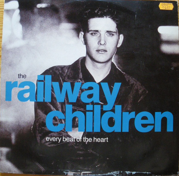 The Railway Children - Every Beat Of The Heart