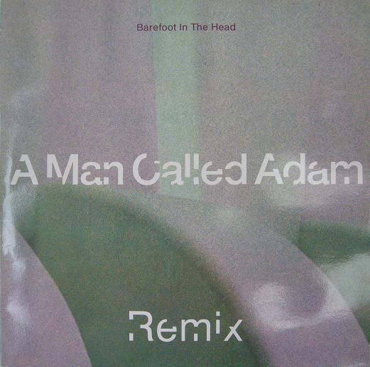 A Man Called Adam - Barefoot In The Head (Remix)