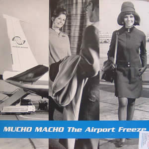 MUCHO MACHO - THE AIRPORT FREEZE