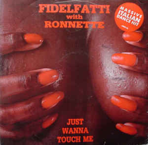 Fidelfatti With Ronnette - Just Wanna Touch Me
