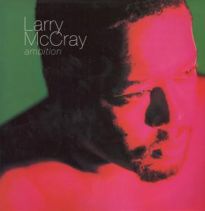 Larry McCray - Ambition