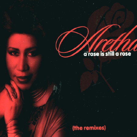 Aretha Franklin - A Rose Is Still A Rose (The Remixes)