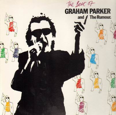 Graham Parker And The Rumour - The Best Of Graham Parker And The Rumour