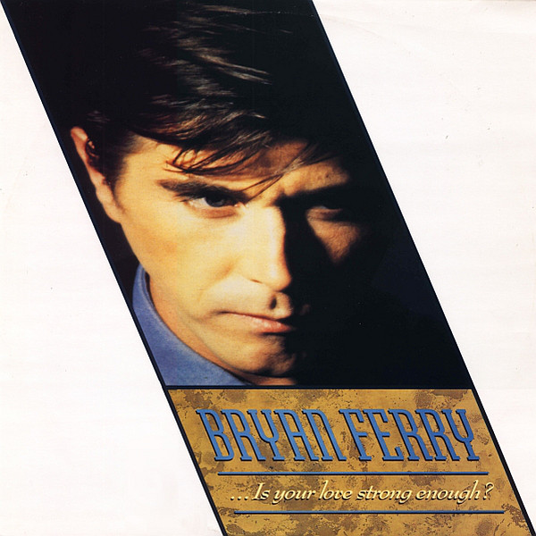 Bryan Ferry -  ?Is Your Love Strong Enough?
