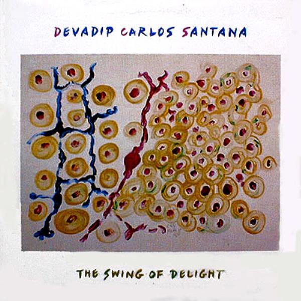 Devadip Carlos Santana - The Swing Of Delight