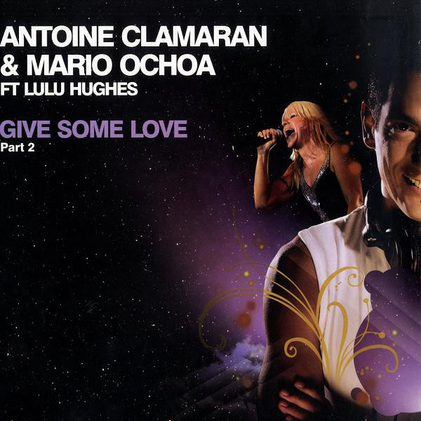 Antoine Clamaran & Mario Ochoa Ft Lulu Hughes - Give Some Love (Part 2)