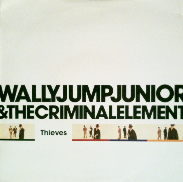 Wally Jump Junior & The Criminal Element - Thieves