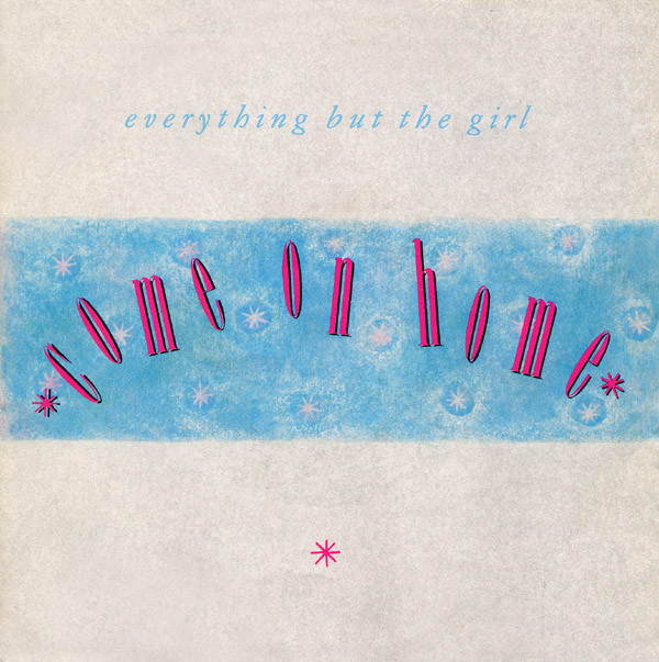 Everything But The Girl - Come On Home