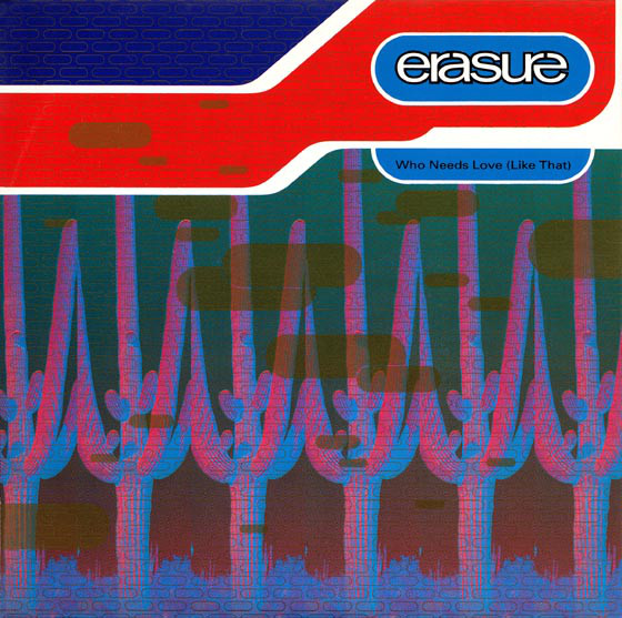 Erasure - Who Needs Love (Like That)