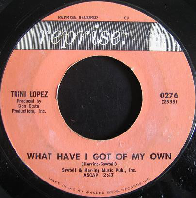 Trini Lopez - What Have I Got Of My Own / Ya Ya