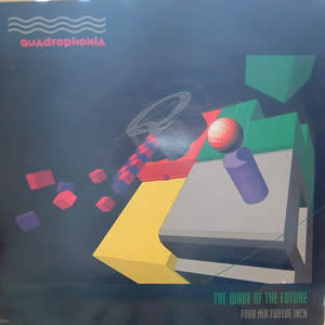 QUADROPHONIA - THE WAVE OF THE FUTURE
