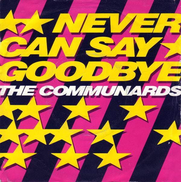 The Communards - Never Can Say Goodbye