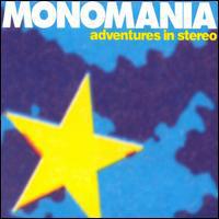 Adventures In Stereo - Monomania