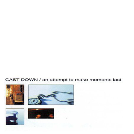 Cast-Down - An Attempt To Make Moments Last