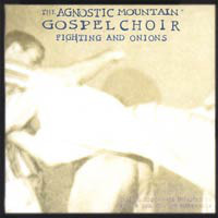 The Agnostic Mountain Gospel Choir -  Fighting And Onions