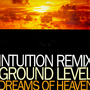 GROUND LEVEL - DREAMS OF HEAVEN (REMIX)