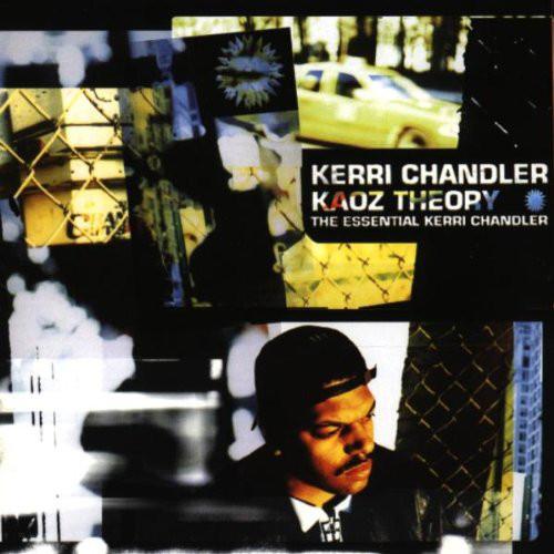 Kerri Chandler - Kaoz Theory (The Essential Kerri Chandler)