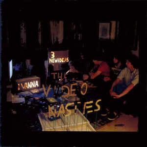 The Video Nasties - I Wanna / 3 New Ideas