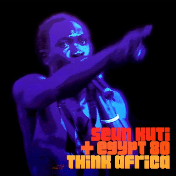 Seun Kuti + Egypt 80 - Think Africa