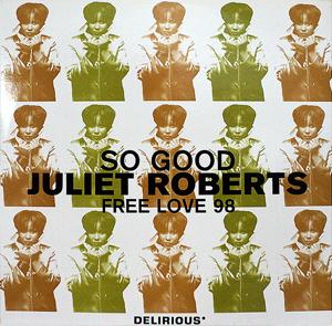 JULIET ROBERTS - So Good / Free Love 98