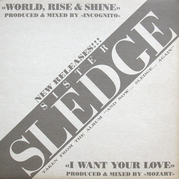 SISTER SLEDGE - WORLD RISE & SHINE / I WANT YOUR LOVE