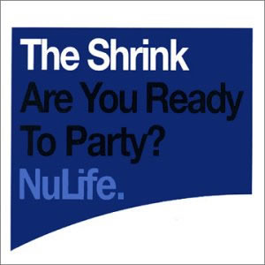 THE SHRINK - ARE YOU READY TO PARTY?