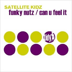 SATELLITE KIDZ - FUNKY NUTS / CAN U FEEL IT?