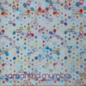SAMANTHA MUMBA - GOTTA TELL YOU (REMIXES)