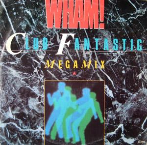 Wham! - Club Fantastic Megamix